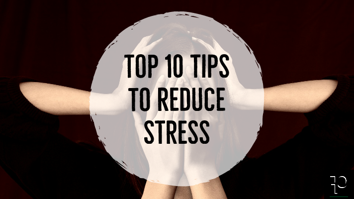 top 10 tips to reduce stress